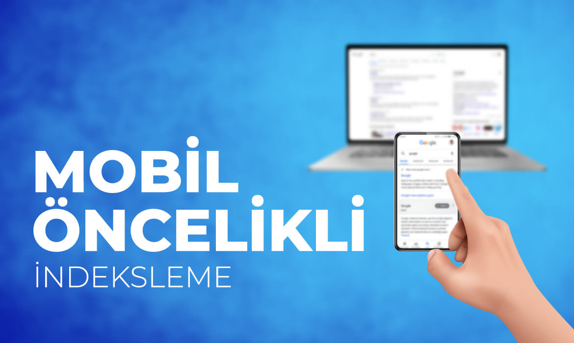 Mobile First Indexing (Mobil Öncelikli İndeksleme)
